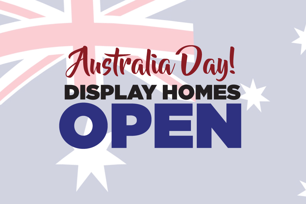 DISPLAY HOMES OPEN – AUSTRALIA DAY JAN 2018
